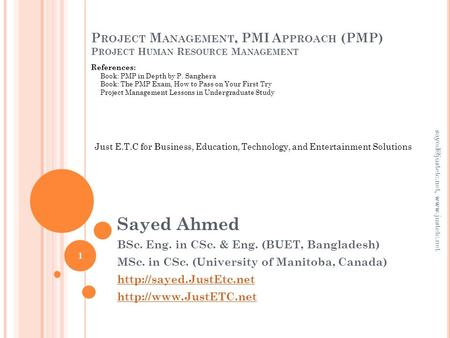 P ROJECT M ANAGEMENT, PMI A PPROACH (PMP) P ROJECT H UMAN R ESOURCE M ANAGEMENT Sayed Ahmed BSc. Eng. in CSc. & Eng. (BUET, Bangladesh) MSc. in CSc. (University.