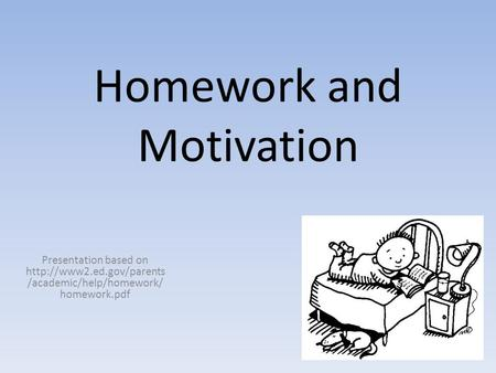 Homework and Motivation Presentation based on  /academic/help/homework/ homework.pdf.