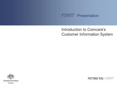 Introduction to Comcare's Customer Information System Presentation.