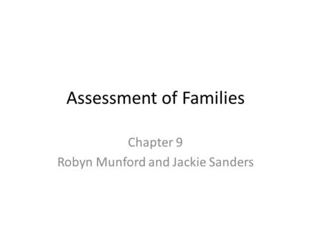 Assessment of Families Chapter 9 Robyn Munford and Jackie Sanders.