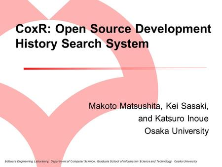Software Engineering Laboratory, Department of Computer Science, Graduate School of Information Science and Technology, Osaka University CoxR: Open Source.