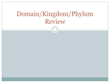 Domain/Kingdom/Phylum Review. Review Instructions:  During the actual review, you may not use any notes or your book  You may keep your project description.
