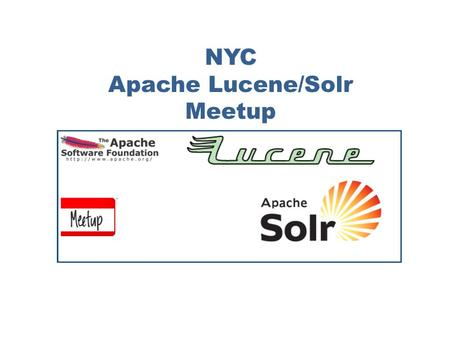 "© 2008-20091 NYC Apache Lucene/Solr Meetup. Lucid Imagination, Inc. Agenda Welcome Faster. Better. Solr! What to look for in Solr 1.4"" Yonik Seeley,"