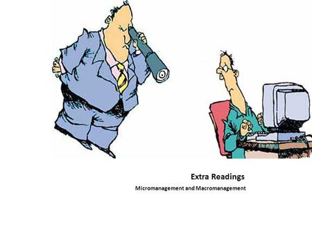 Micromanagement and Macromanagement Extra Readings 1.