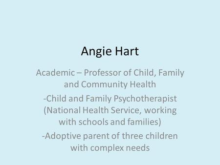 Angie Hart Academic – Professor of Child, Family and Community Health -Child and Family Psychotherapist (National Health Service, working with schools.