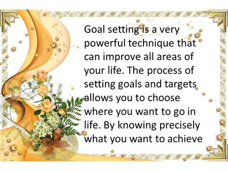 Goal setting is a very powerful technique that can improve all areas of your life. The process of setting goals and targets allows you to choose where.