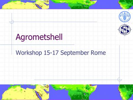 Agrometshell Workshop 15-17 September Rome. Peter Hoefsloot? Dutch National Married, 2 children, 7 sheep Msc. In Agronomy/Meteorology/Comp. Science in.