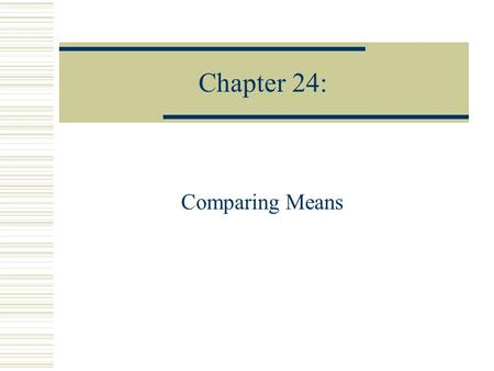 Chapter 24: Comparing Means. Comparing Two Means  Population model parameter of interest is the difference between the means,.  The statistic of interest.