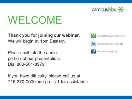 WELCOME Thank you for joining our webinar. We will begin at 1pm Eastern. Please call into the audio portion of our presentation: Dial 800-501-8979 If you.