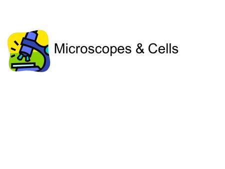 Microscopes & Cells.