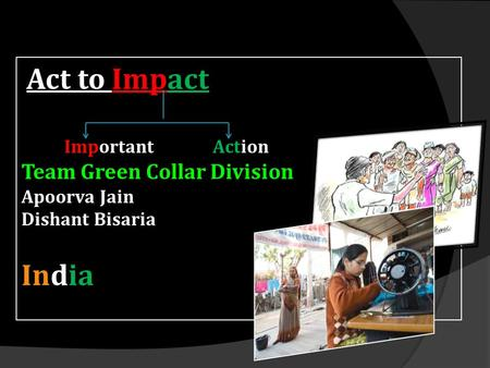Act to Impact Important Action Team Green Collar Division Apoorva Jain Dishant Bisaria India.