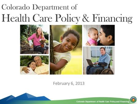 Colorado Department of Health Care Policy and FinancingColorado Department of Health Care Policy and Financing Colorado Department of Health Care Policy.