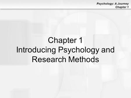 Psychology: A Journey Chapter 1 Chapter 1 Introducing Psychology and Research Methods.