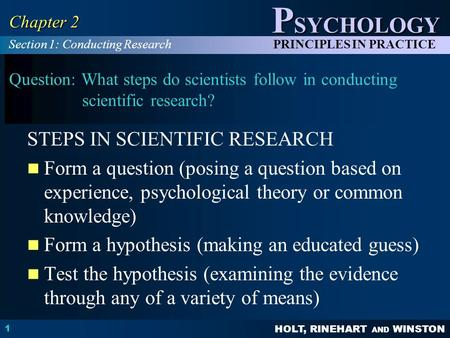 HOLT, RINEHART AND WINSTON P SYCHOLOGY PRINCIPLES IN PRACTICE 1 Chapter 2 Question: What steps do scientists follow in conducting scientific research?