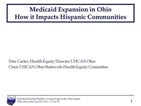 Take the Extended Health Coverage Fight to the Ohio Senate: What Advocates Can Do Now – 4/26/13 Medicaid Expansion in Ohio How it Impacts Hispanic Communities.