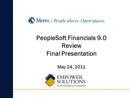 May 24, 2011 PeopleSoft Financials 9.0 Review Final Presentation.