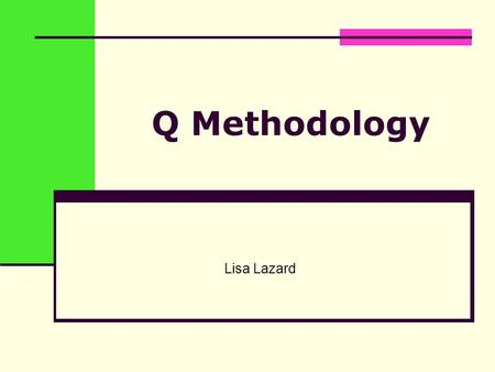 Q Methodology Lisa Lazard. Overview Q Methodology: history & theoretical assumptions How to do Q Q Practical Analysis: an example.