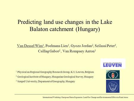 Predicting land use changes in the Lake Balaton catchment (Hungary) Van Dessel Wim 1, Poelmans Lien 1, Gyozo Jordan 2, Szilassi Peter 3, Csillag Gabor.