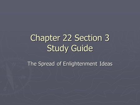 Chapter 22 Section 3 Study Guide The Spread of Enlightenment Ideas.