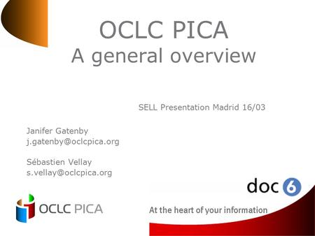 OCLC PICA A general overview Janifer Gatenby Sébastien Vellay SELL Presentation Madrid 16/03.