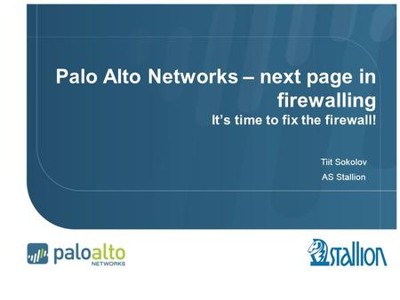 © 2007 Palo Alto Networks. Proprietary and Confidential Page 1 | Palo Alto Networks – next page in firewalling It's time to fix the firewall! Tiit Sokolov.