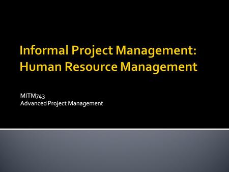 MITM743 Advanced Project Management.  Formal controls - elements that could deliver clear outcomes, such as budget, quality, and procurement (especially.