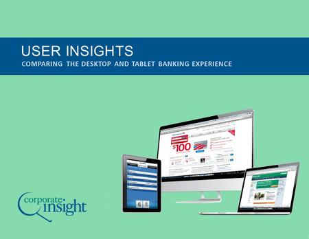 COMPARING THE DESKTOP AND TABLET BANKING EXPERIENCE USER INSIGHTS.