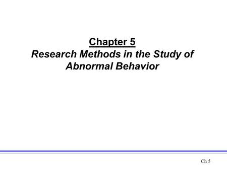 Chapter 5 Research Methods in the Study of Abnormal Behavior Ch 5.