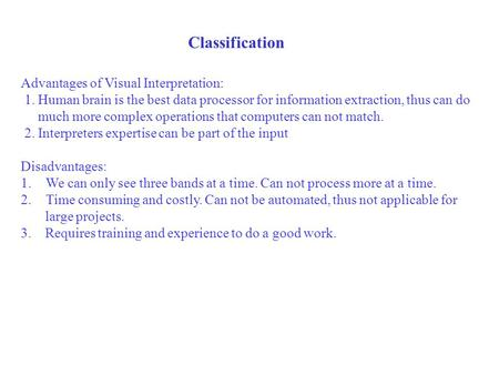 Classification Advantages of Visual Interpretation: 1. Human brain is the best data processor for information extraction, thus can do much more complex.