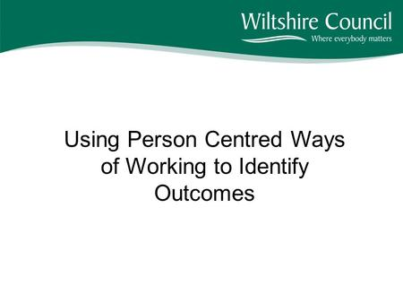 Using Person Centred Ways of Working to Identify Outcomes.