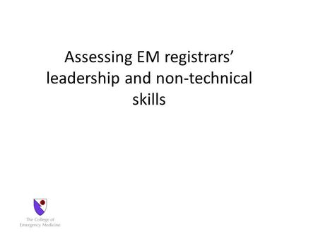 Assessing EM registrars' leadership and non-technical skills.