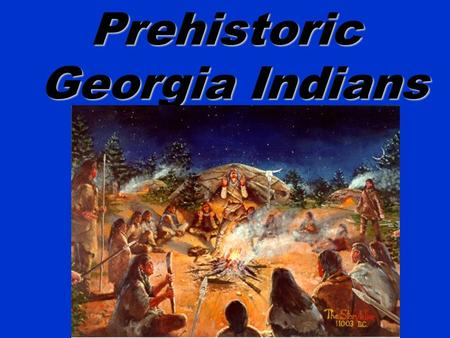 Prehistoric Georgia Indians. Essential Questions How did the Native American cultures develop prior to European contact? What impact did the environment.