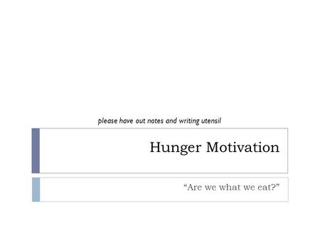 "Hunger Motivation ""Are we what we eat?"""