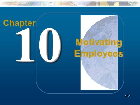 Chapter 10 Motivating Employees 10-1.