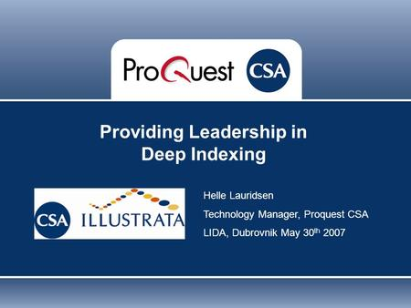 Proprietary and Confidential ProQuest Information & Learning Providing Leadership in Deep Indexing Helle Lauridsen Technology Manager, Proquest CSA LIDA,