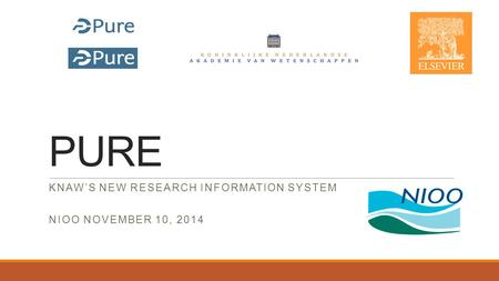 PURE KNAW'S NEW RESEARCH INFORMATION SYSTEM NIOO NOVEMBER 10, 2014.