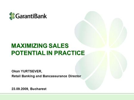 MAXIMIZING SALES POTENTIAL IN PRACTICE 23.09.2009, Bucharest Okan YURTSEVER, Retail Banking and Bancassurance Director.