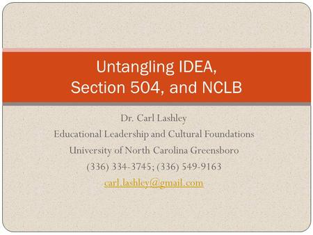 Dr. Carl Lashley Educational Leadership and Cultural Foundations University of North Carolina Greensboro (336) 334-3745; (336) 549-9163