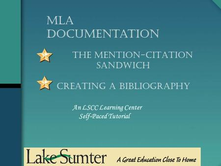 The Mention-Citation Sandwich Creating a Bibliography An LSCC Learning Center Self-Paced Tutorial MLA Documentation.