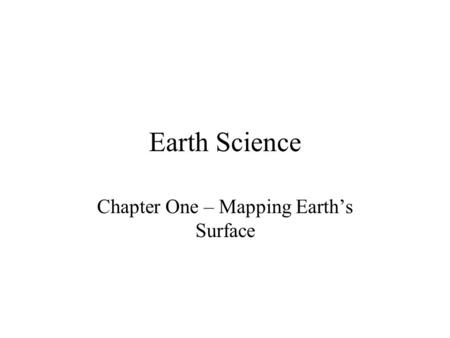 Earth Science Chapter One – Mapping Earth's Surface.