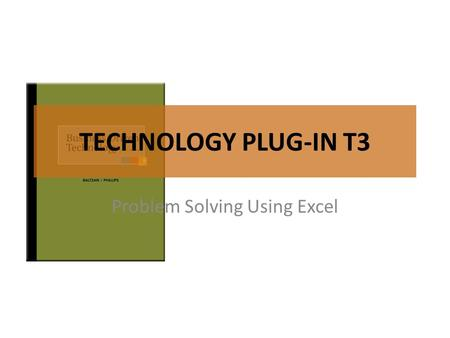 TECHNOLOGY PLUG-IN T3 Problem Solving Using Excel.