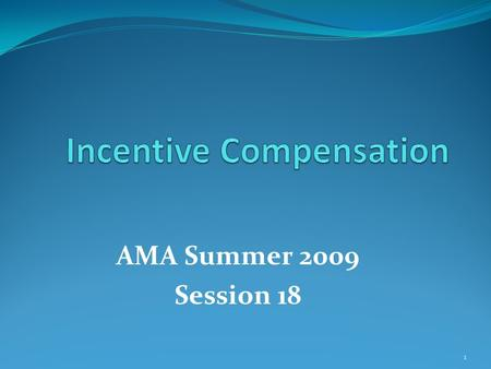 AMA Summer 2009 Session 18 1. What Is Incentive Pay? Linking pay to <strong>job</strong> performance Also known as: Pay for performance Performance-based pay systems Performance-based.