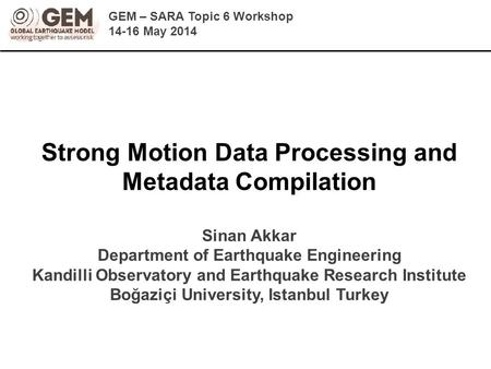 Strong Motion Data Processing and Metadata Compilation Sinan Akkar Department of Earthquake Engineering Kandilli Observatory and Earthquake Research Institute.