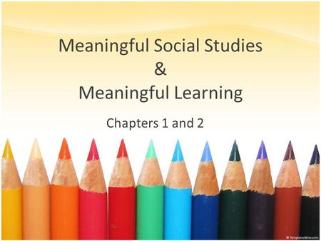 Meaningful Social Studies & Meaningful Learning Chapters 1 and 2.