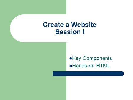 Create a Website Session I Key Components Hands-on HTML.