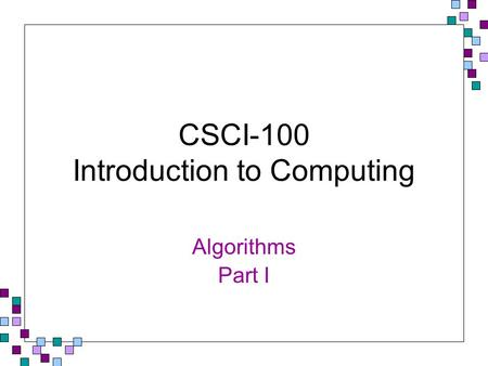 CSCI-100 Introduction to Computing Algorithms Part I.
