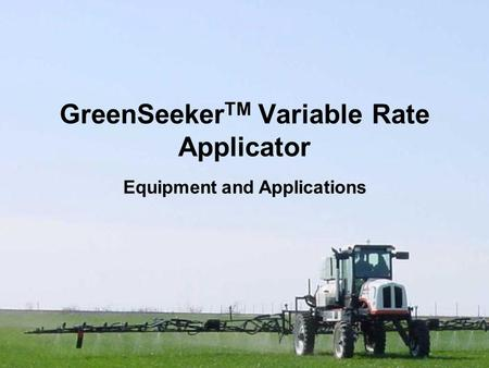 GreenSeeker TM Variable Rate Applicator Equipment and Applications.