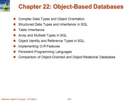 22.1Database System Concepts - 6 th Edition Chapter 22: Object-Based Databases Complex <strong>Data</strong> Types and Object Orientation Structured <strong>Data</strong> Types and Inheritance.
