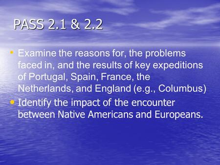 PASS 2.1 & 2.2 Examine the reasons for, the problems faced in, and the results of key expeditions of Portugal, Spain, France, the Netherlands, and England.