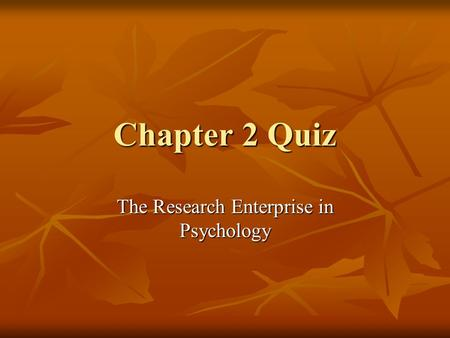 Chapter 2 Quiz The Research Enterprise in Psychology.